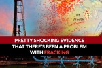 Shocking Evidence That There's Been a Problem With Fracking