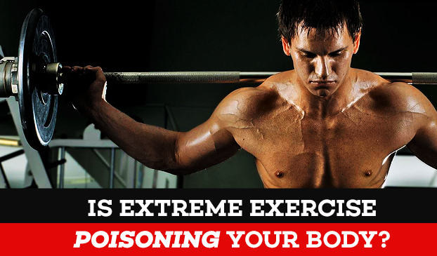 Is Extreme Exercise Poisoning Your Body?