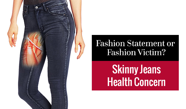 Restricted blood flow from wearing skinny jeans can have devastating consequences.
