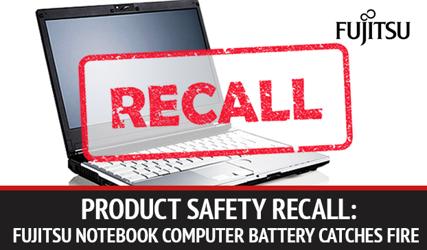 Product Safety Recall: Fujitsu Notebook Battery Could Potentially Overheat And Set Fire