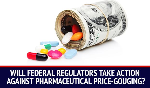 Big Pharma Will Keep Making Big Bucks If Federal Regulators Don't Step In