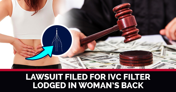 Lawsuit Filed For IVC Filter Lodged In Woman's Back