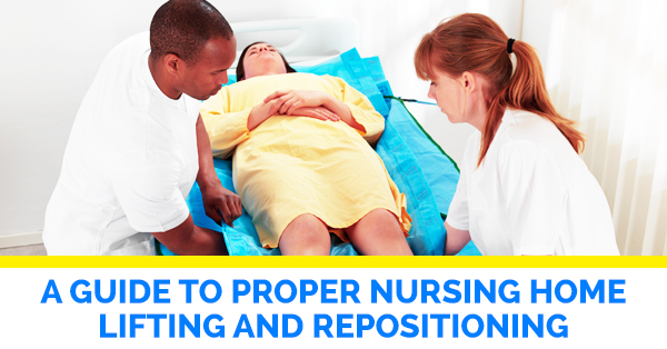 A Guide To Proper Nursing Home Lifting And Repositioning